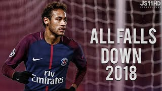 Neymar Junior ● All Falls Down ● Amazing Skills & Goals ● 2017/18  HD