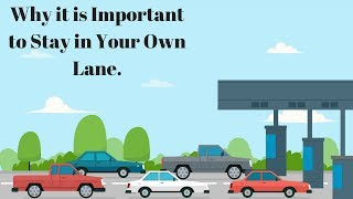 06 26 18 Why It is Important to Stay in Your Own Lane