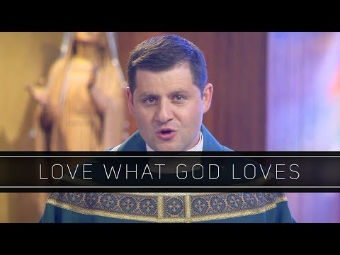 Love What God Loves | Homily: Father Gerald Souza
