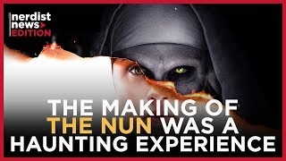 Why the Making of The Nun Was a Haunting Experience (Nerdist News Edition)