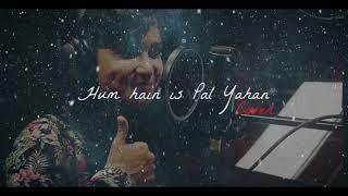 Hum hain is pal yahan   Cover   ravish ft. Sayali patil