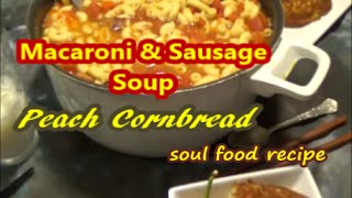 Macaroni And Sausage Soup / Peach Cornbread