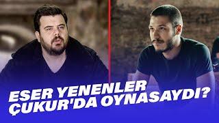 Eser Yenenler Çukur'da Rol Alsaydı ? | EYS 5. Bölüm