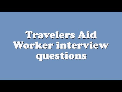 Travelers Aid Worker interview questions