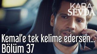 Скачать Kara Sevda 37 Bölüm Kemal E Tek Kelime Edersen
