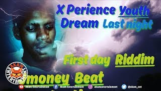 X Perience - Youth Dream Last Night [First day Riddim] April 2019