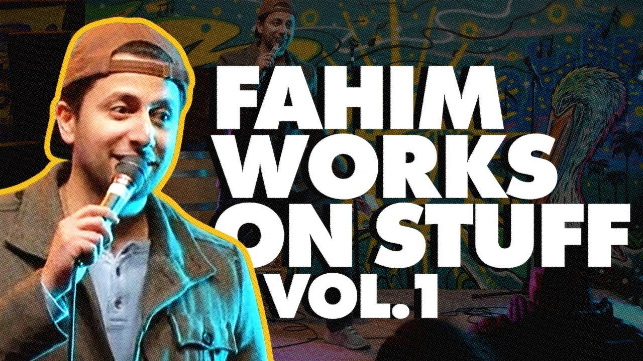 Fahim Works on Stuff Vol. 1   Fahim Anwar   Stand Up Comedy