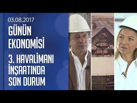 İşte 3. Havalimanı inşaatında son durum - Günün Ekonomisi 03.08.2017 Perşembe