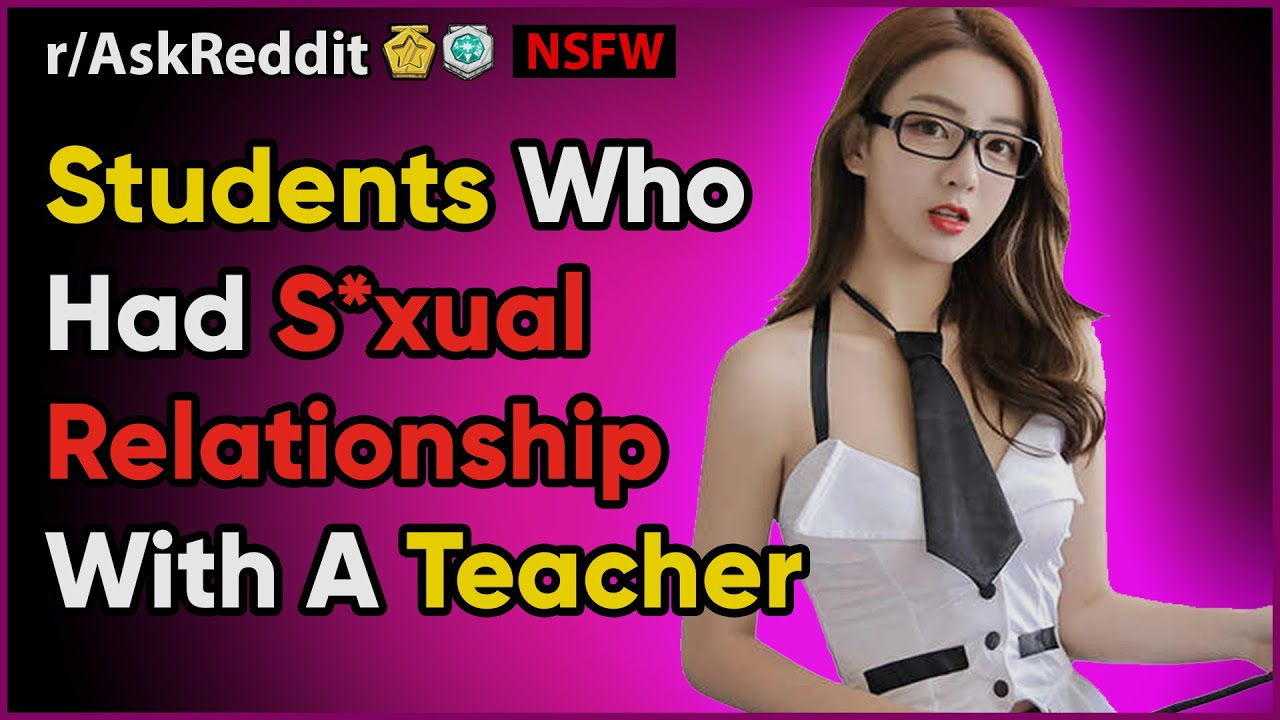Students Who Had S*xual Relationship With A Teacher. (Reddit r/AskReddit Dating NSFW Sex Stories)
