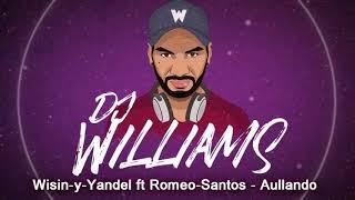 Wisin y Yandel ft Romeo Santos   Aullando ✘ Dj Williams 2019