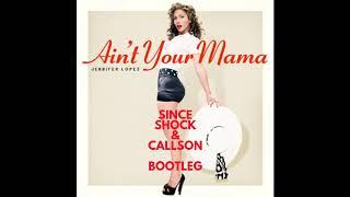 Jennifer Lopez - Ain't Your Mama (Since Shock & Callson Bootleg)