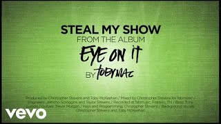 TobyMac - Steal My Show (Lyrics)