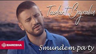 Taulant Bajraliu - Smundem Pa Ty (OFFICIAL VIDEO 4K)