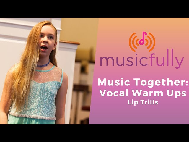 Musicfully - Music Together - Vocal Warm Ups - Lip Trills - How to Warm Up Your Voice