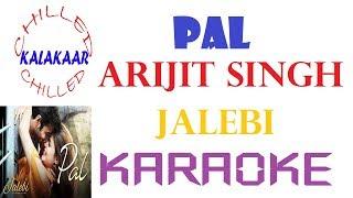 Pal|Arijit Singh|Jalebi|Karaoke with Lyrics