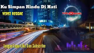 KU Simpan Rindu Di Hati (Versi Reggae) Paling Enak 2019