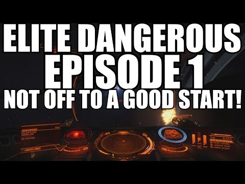 Elite Dangerous! And so it begins! Episode 1. Not a good start!