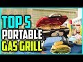 TOP 5: Best Portable Gas Grills For Outdoor Camping And Cooking
