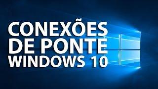 Conexões de ponte no Windows 10 (Bridge)