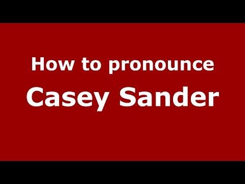 How to pronounce Casey Sander (American English/US)  - PronounceNames.com