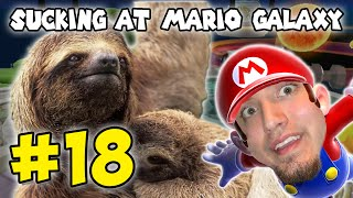 Sucking at Mario Galaxy - Part 18 (I MEANT TO SAY SLOTH!)
