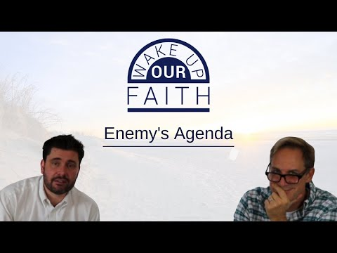 Wake Up Our Faith | March 11th | What's the Enemy's Agenda?