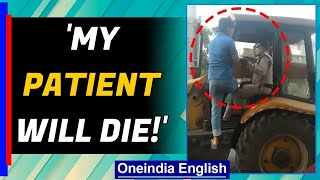 Patient will die, man pleads with police: Viral video | Oneindia News