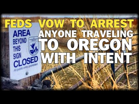 FEDS VOW TO ARREST ANYONE TRAVELING TO OREGON WITH INTENT TO ENGAGE IN ILLEGAL ACTIVITY