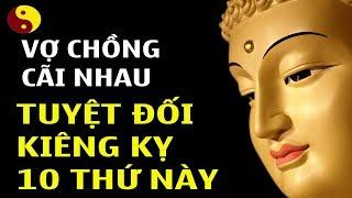 Đức Phật Dạy: Vợ Chồng Cãi Nhau Tuyệt Đối Cấm Kỵ 10 Thứ Này Sẽ Luôn Luôn Hạnh Phúc