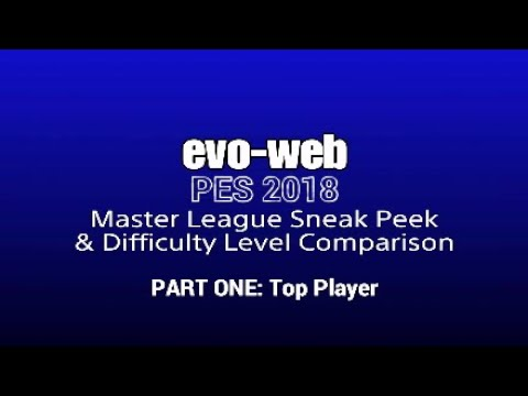 Evo-Web PES 2018 Master League Sneak Peek & Difficulty Level Comparison - PART ONE: Top Player