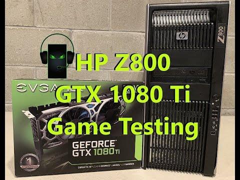 HP Z800 Workstation EVGA GTX 1080 Ti SC2 Game Testing