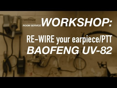 RSA WORKSHOP: how to re-wire your earpiece/ptt for the BAOFENG UV-82