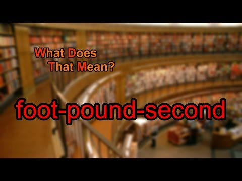 What does foot-pound-second mean?