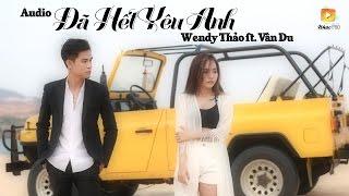 Đã Hết Yêu Anh - Wendy Thảo ft. Vân Du [Audio Official]