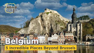Where to go in Belgium - 5 Remarkable places beyond Brussels