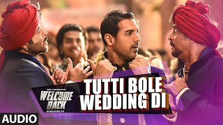 Tutti Bole Wedding Di Full AUDIO Song - Meet Bros & Shipra Goyal | Welcome Back | T-Series