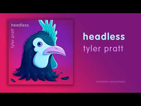 Tyler Pratt- Headless