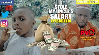 I STOLE MY UNCLES SALARY episode 114 PRAIZE VICTOR COMEDY
