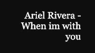 Watch Ariel Rivera When Im With You video