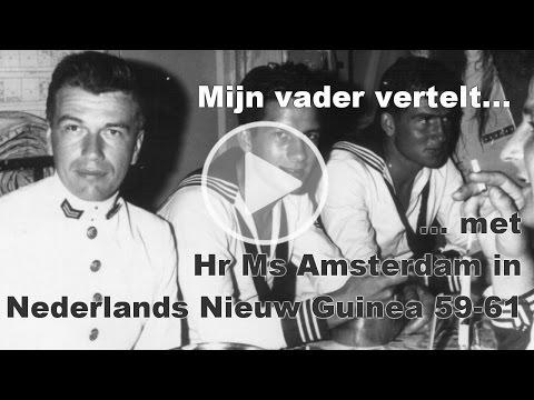 Mijn vader vertelt ... met Hr Ms Amsterdam in Nederlands Nieuw Guinea 1959 - 1961