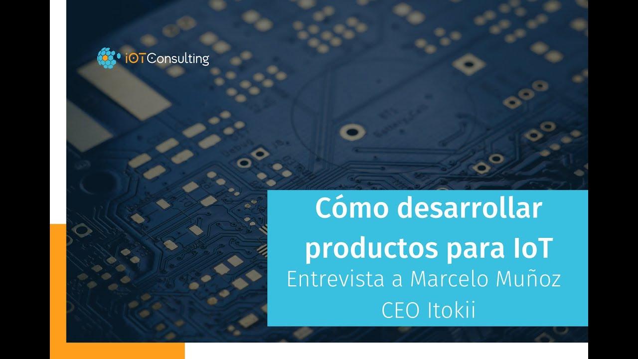 Entrevista de IoT Consulting con Marcelo Muñoz.