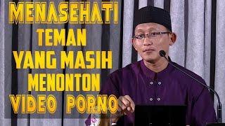 Cara Menasehati Teman yang Masih Menonton Video Porno ~ Ustadz Abu Yahya Badrusalam, Lc