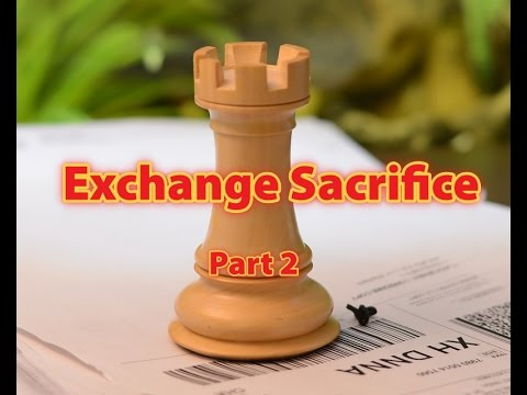 Advanced Chess Tactics:  Exchange Sacrifice in Practice!