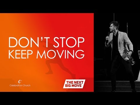 Don't Stop, Keep Moving #theNextBigMove