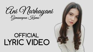 Lirik Lagu Gimanapun Kamu - Ani Nurhayani (Official Lyric Video)