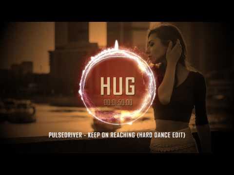 Pulsedriver - Keep on Reaching (Hard Dance...