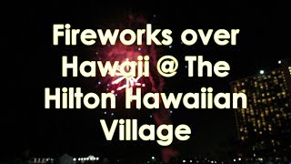 Beautiful Fireworks over Hawaii at the Hilton Hawaiian Village (WITH MUSIC)