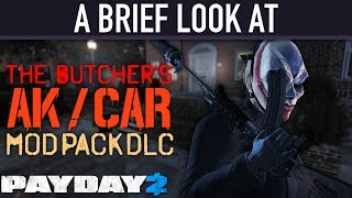 A brief look at The Butcher's AK/CAR Mod Pack DLC. [PAYDAY 2]