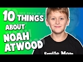 10 Things You Didnt Know About Noah Atwood