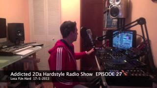 Addicted 2Da Hardstyle Radio Show@Loca Fun Hard (EPISODE 27)